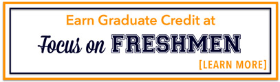 Earn Graduate Credit at Focus on Freshmen